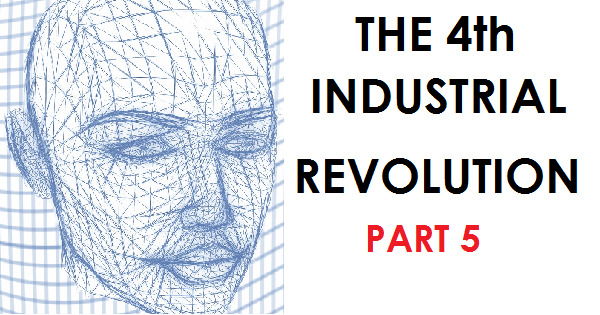THE 4th INDUSTRIAL REVOLUTION - PART 5