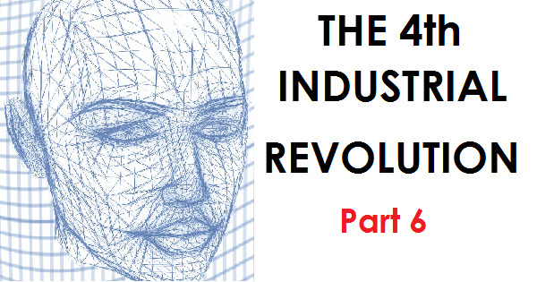 THE 4th INDUSTRIAL REVOLUTION - PART 6