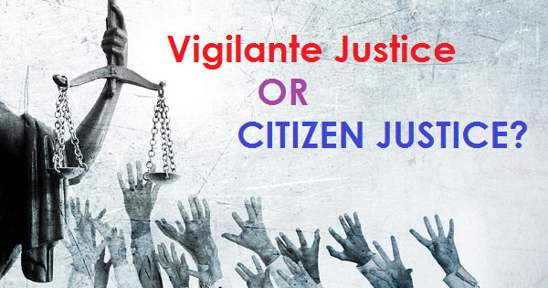 Vigilante Justice or Citizen Justice - Think About It