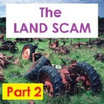 The Farm Land Scam - Part 2 - BOILING THE LAND