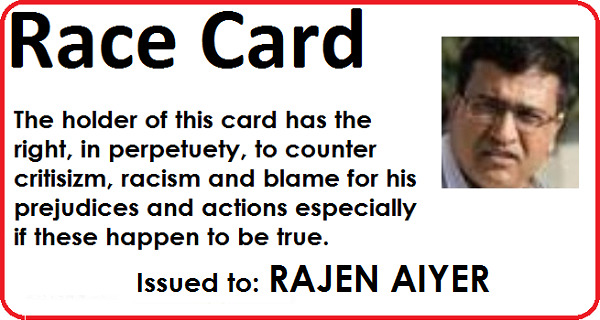 RAJEN AIYER is playing the race card again